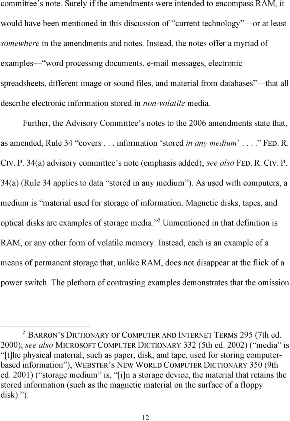 electronic information stored in non-volatile media. Further, the Advisory Committee s notes to the 2006 amendments state that, as amended, Rule 34 covers... information stored in any medium.... FED.