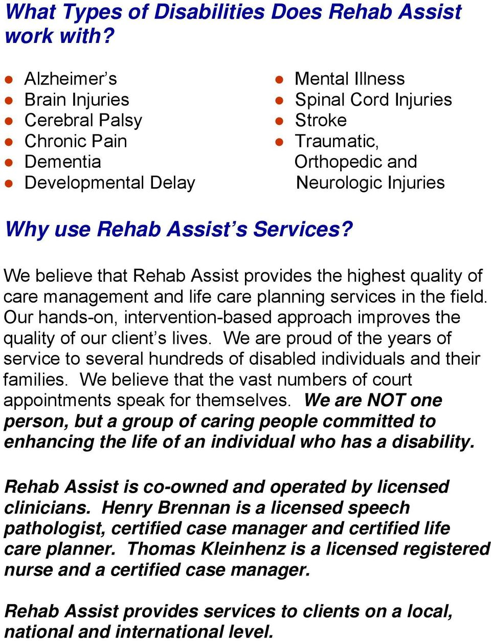 Services? We believe that Rehab Assist provides the highest quality of care management and life care planning services in the field.