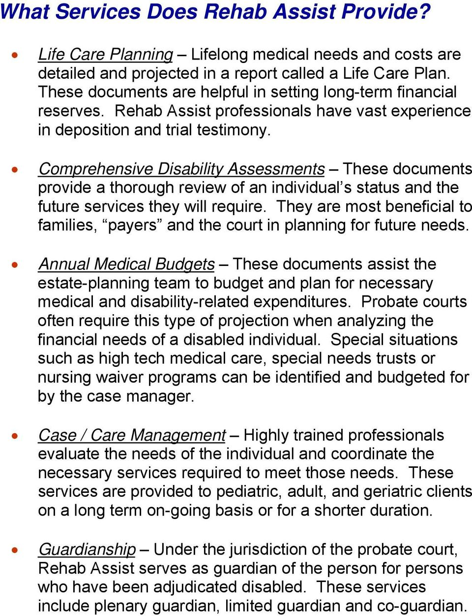Comprehensive Disability Assessments These documents provide a thorough review of an individual s status and the future services they will require.