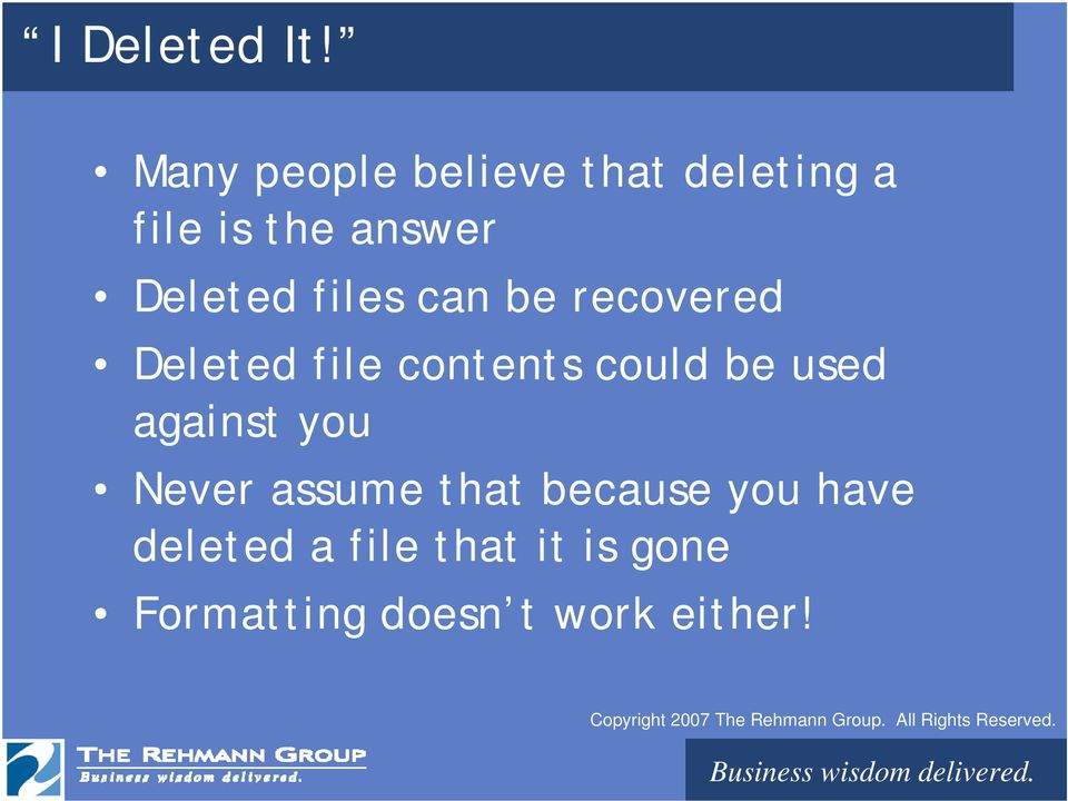 Deleted files can be recovered Deleted file contents could be