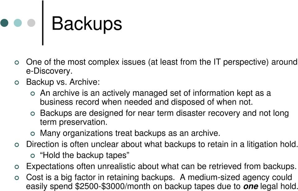 Backups are designed for near term disaster recovery and not long term preservation. Many organizations treat backups as an archive.