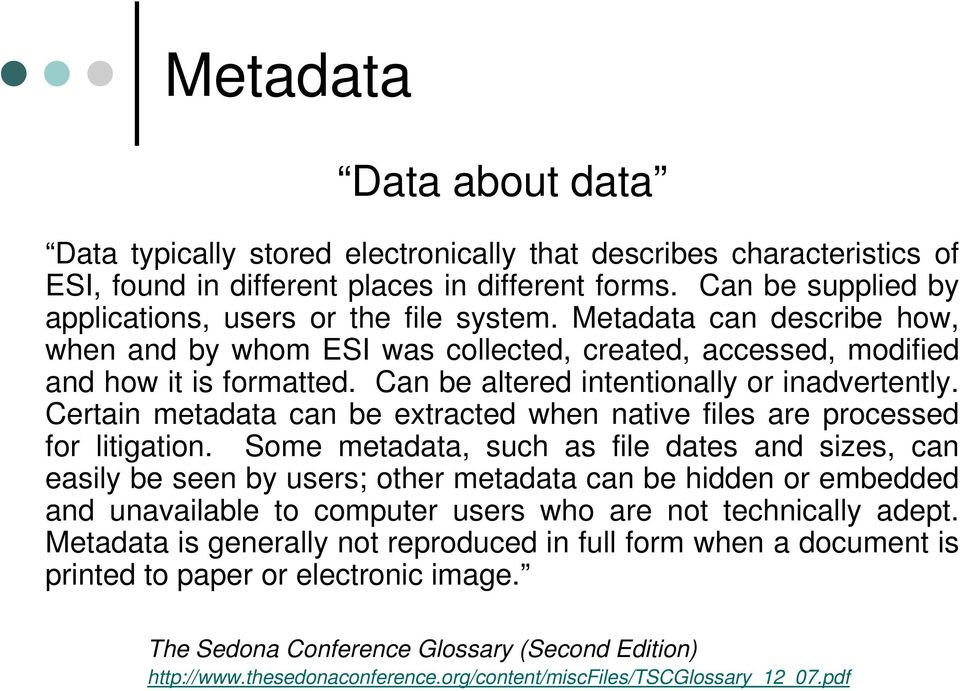 Can be altered intentionally or inadvertently. Certain metadata can be extracted when native files are processed for litigation.