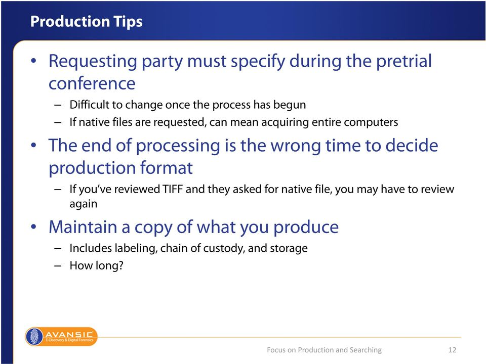 decide production format If you ve reviewed TIFF and they asked for native file, you may have to review again Maintain