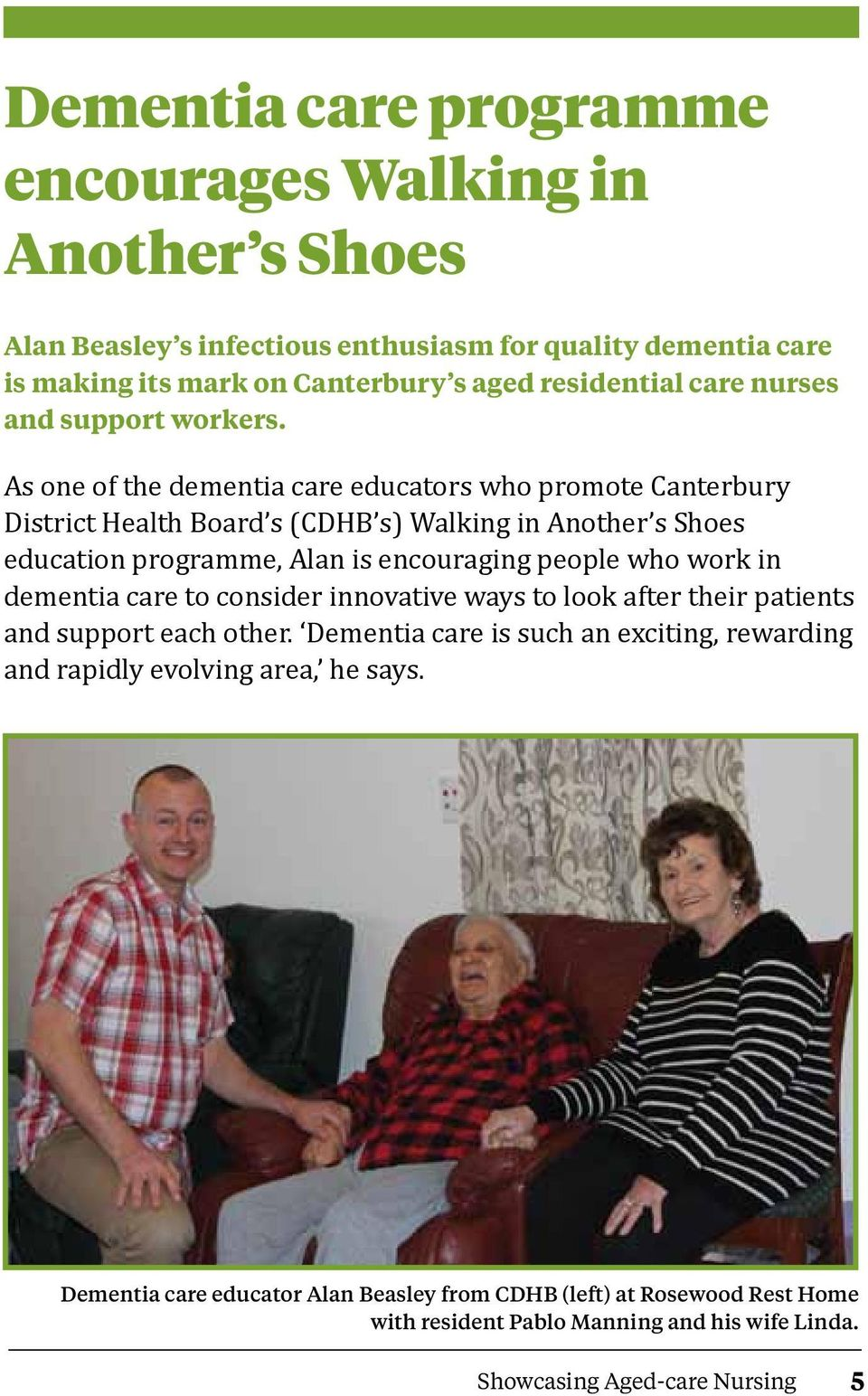 As one of the dementia care educators who promote Canterbury District Health Board s (CDHB s) Walking in Another s Shoes education programme, Alan is encouraging people who work