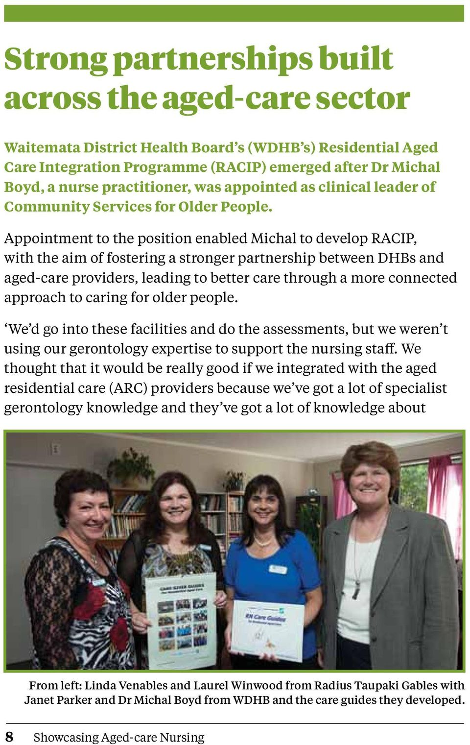 Appointment to the position enabled Michal to develop RACIP, with the aim of fostering a stronger partnership between DHBs and aged-care providers, leading to better care through a more connected