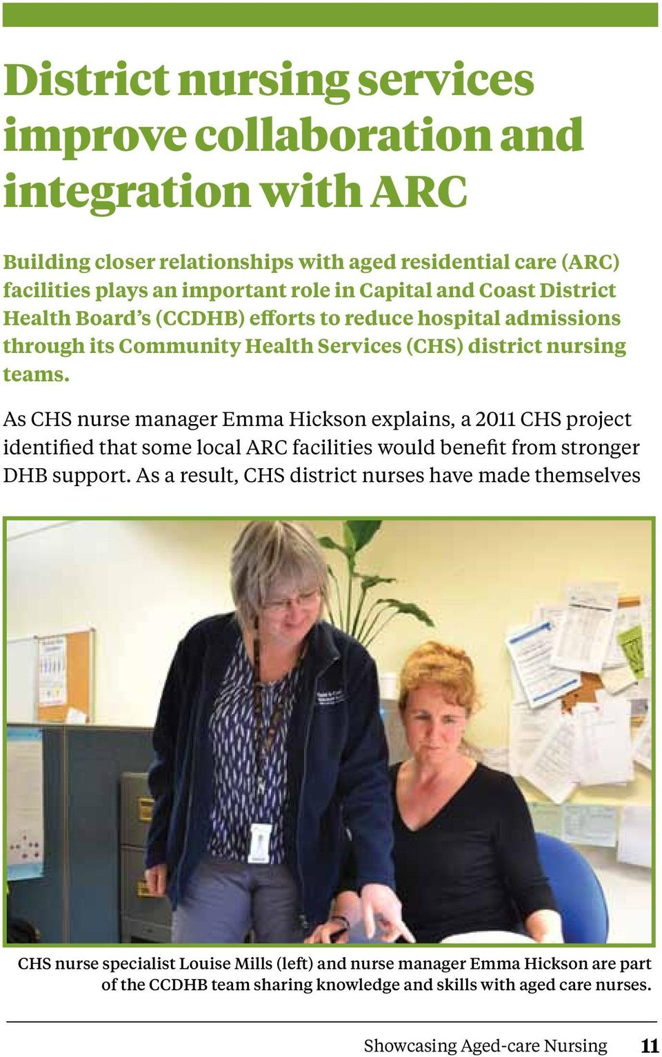 As CHS nurse manager Emma Hickson explains, a 2011 CHS project identified that some local ARC facilities would benefit from stronger DHB support.