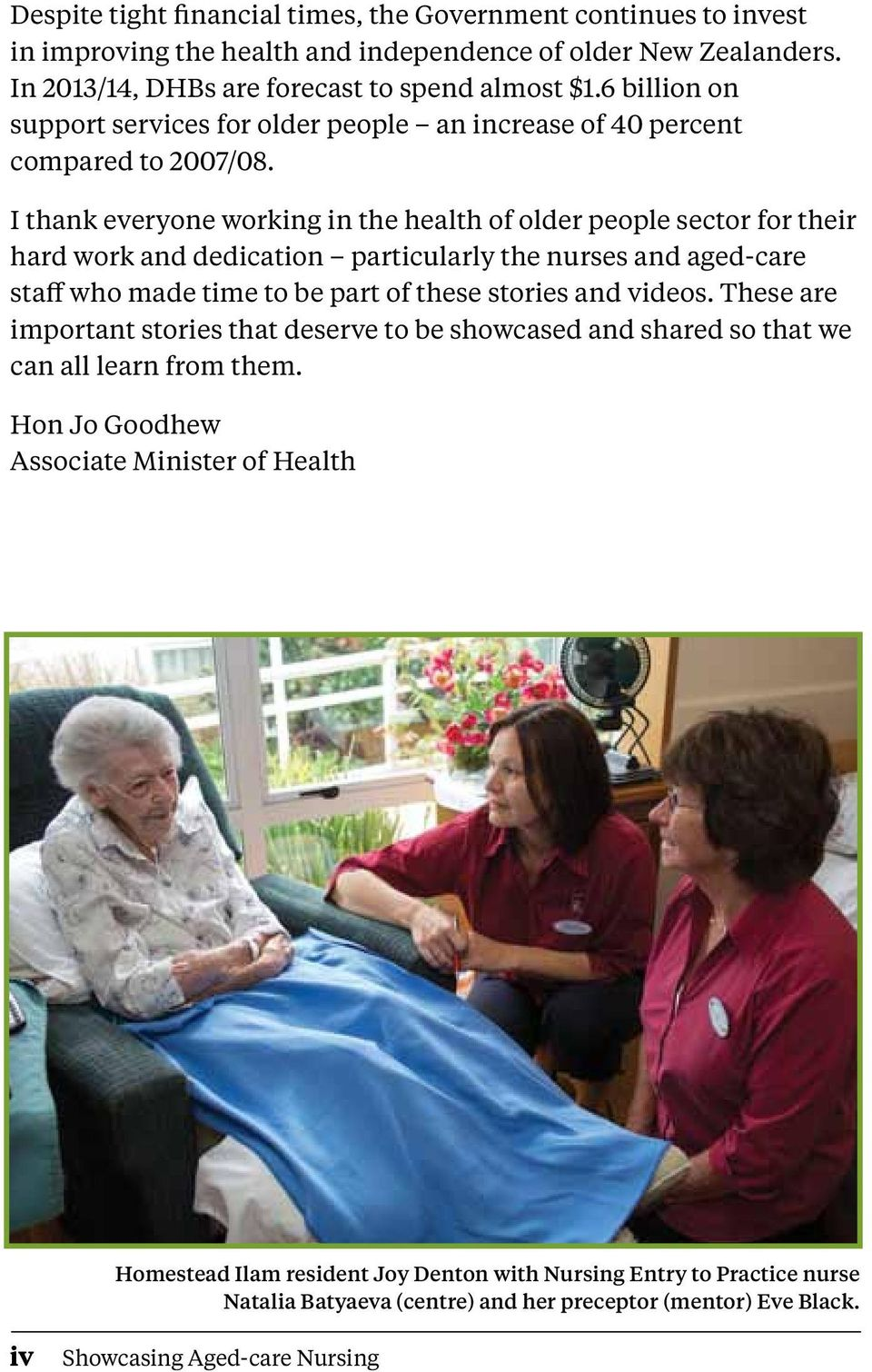I thank everyone working in the health of older people sector for their hard work and dedication particularly the nurses and aged-care staff who made time to be part of these stories and videos.