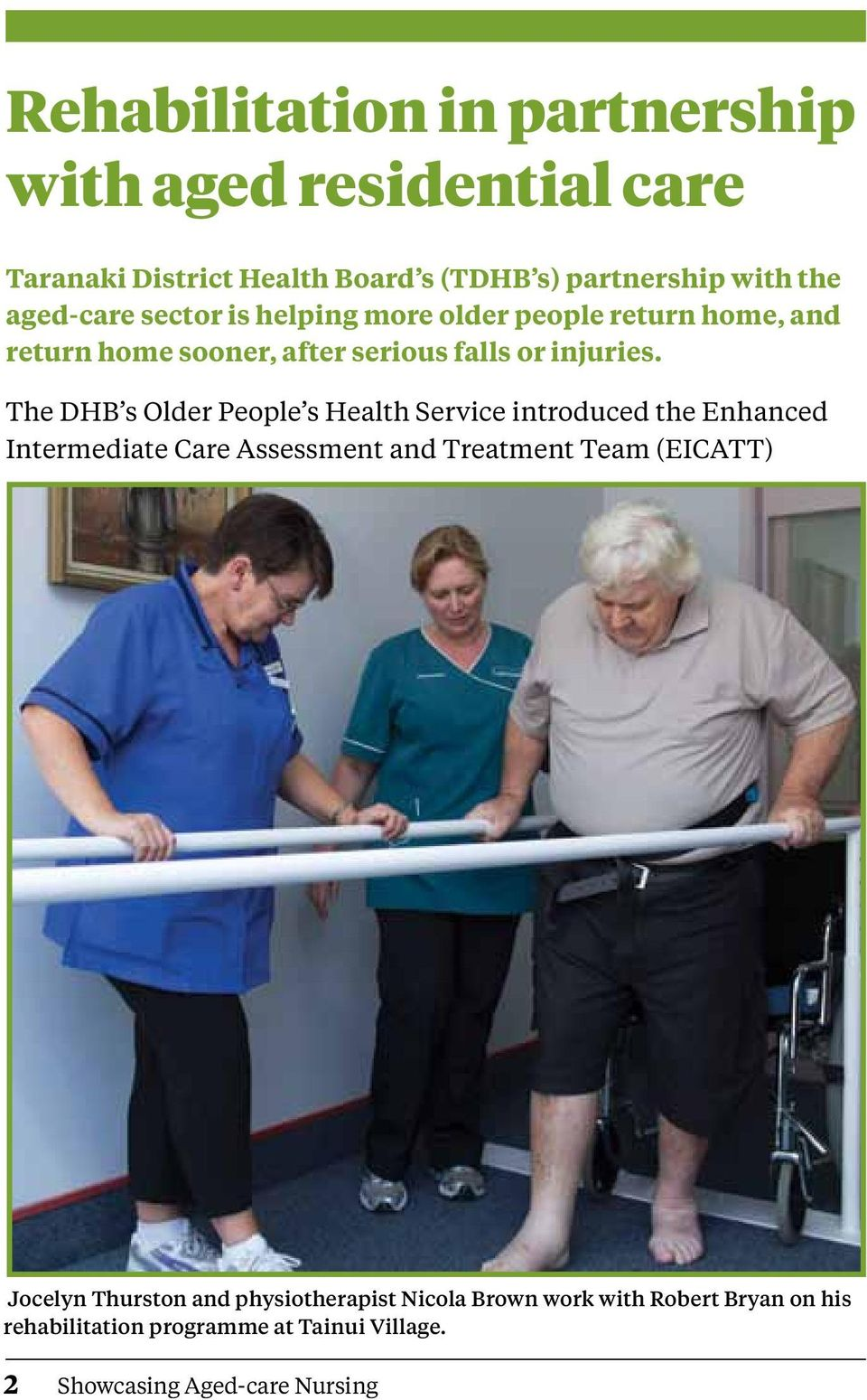 The DHB s Older People s Health Service introduced the Enhanced Intermediate Care Assessment and Treatment Team (EICATT)