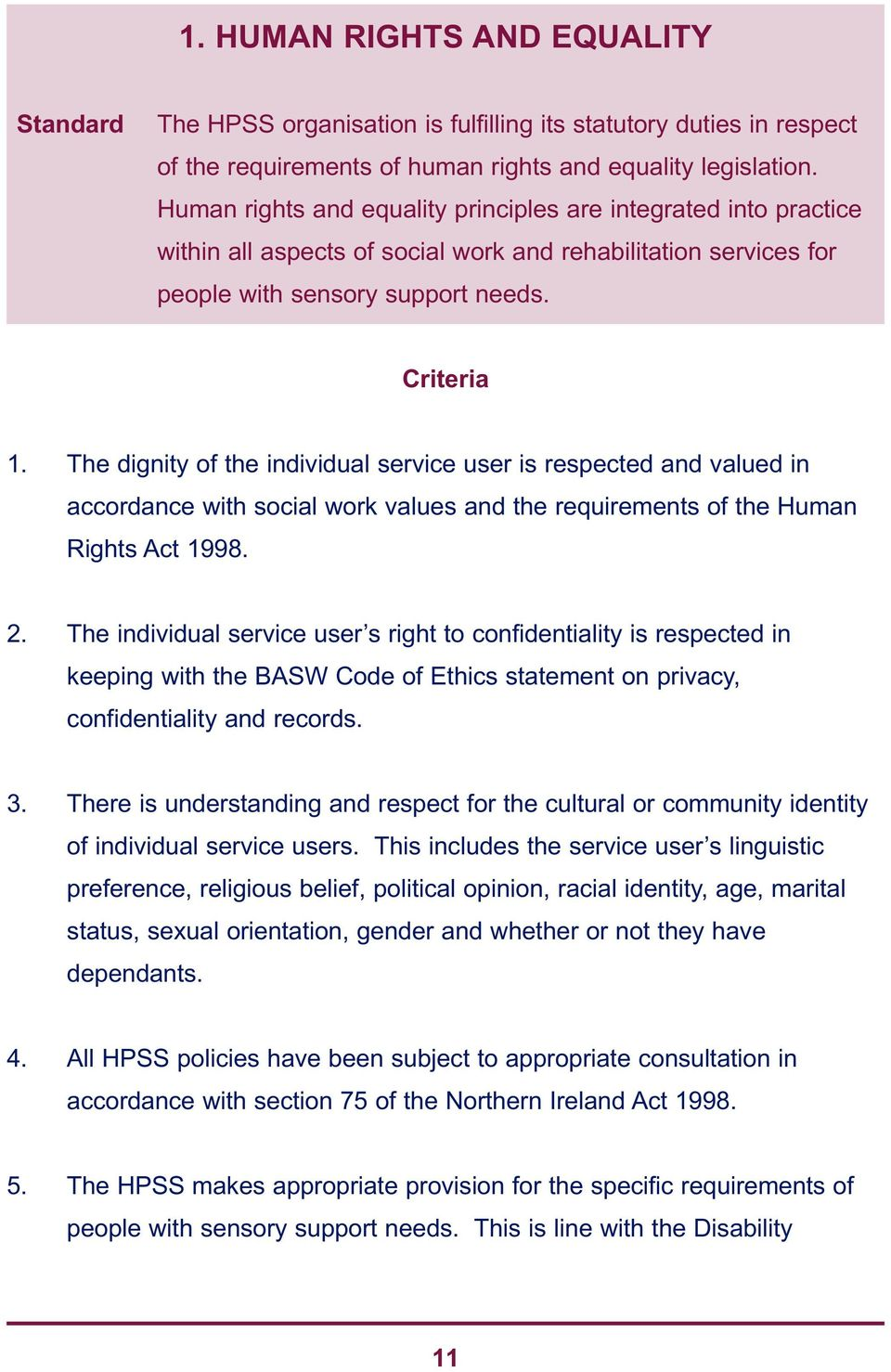 The dignity of the individual service user is respected and valued in accordance with social work values and the requirements of the Human Rights Act 1998. 2.