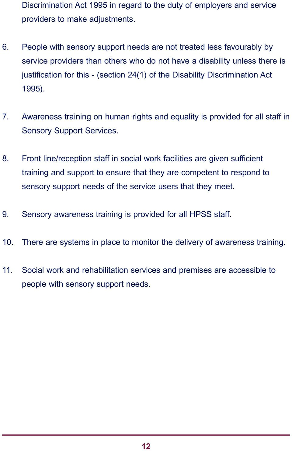 Disability Discrimination Act 1995). 7. Awareness training on human rights and equality is provided for all staff in Sensory Support Services. 8.