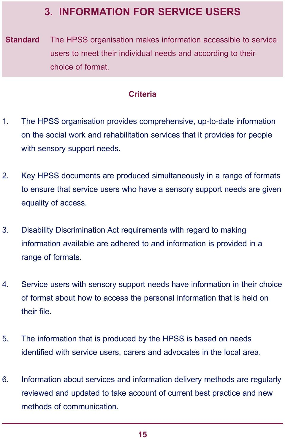 Key HPSS documents are produced simultaneously in a range of formats to ensure that service users who have a sensory support needs are given equality of access. 3.