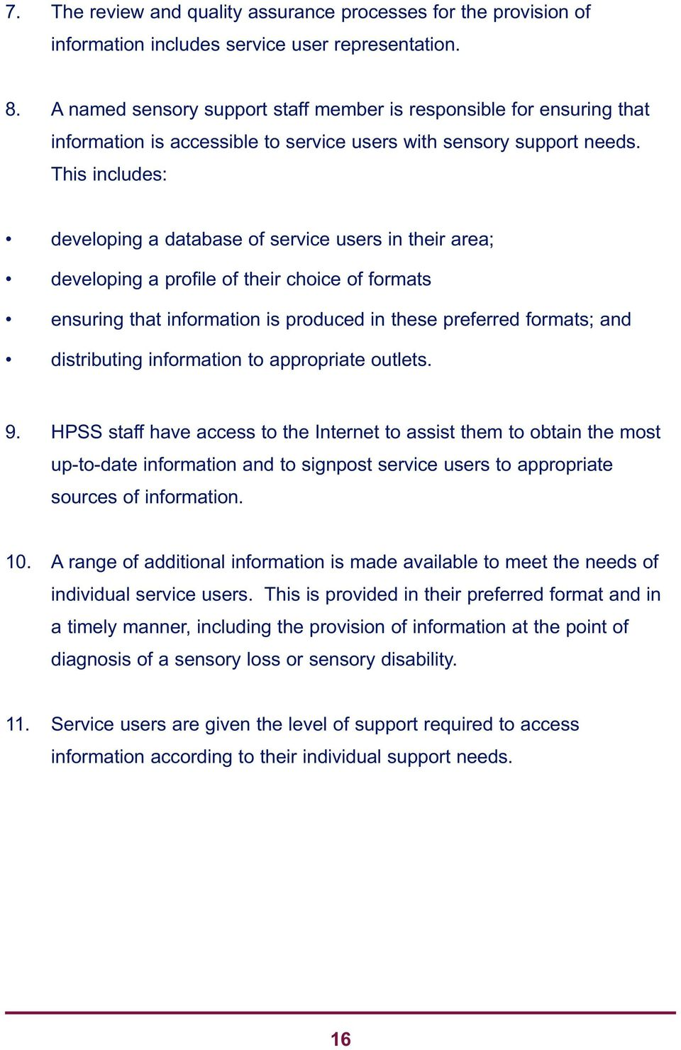This includes: developing a database of service users in their area; developing a profile of their choice of formats ensuring that information is produced in these preferred formats; and distributing
