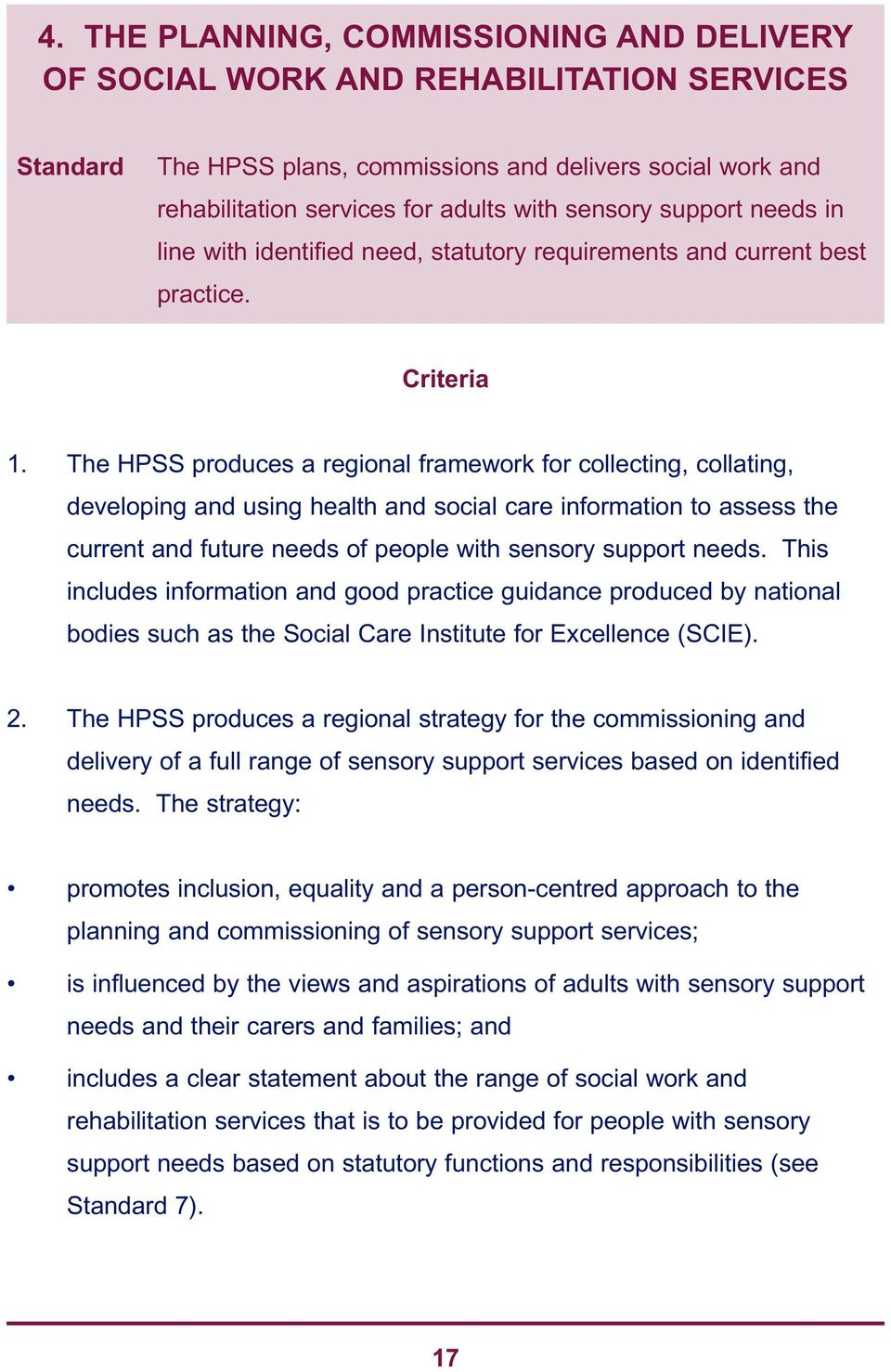 The HPSS produces a regional framework for collecting, collating, developing and using health and social care information to assess the current and future needs of people with sensory support needs.