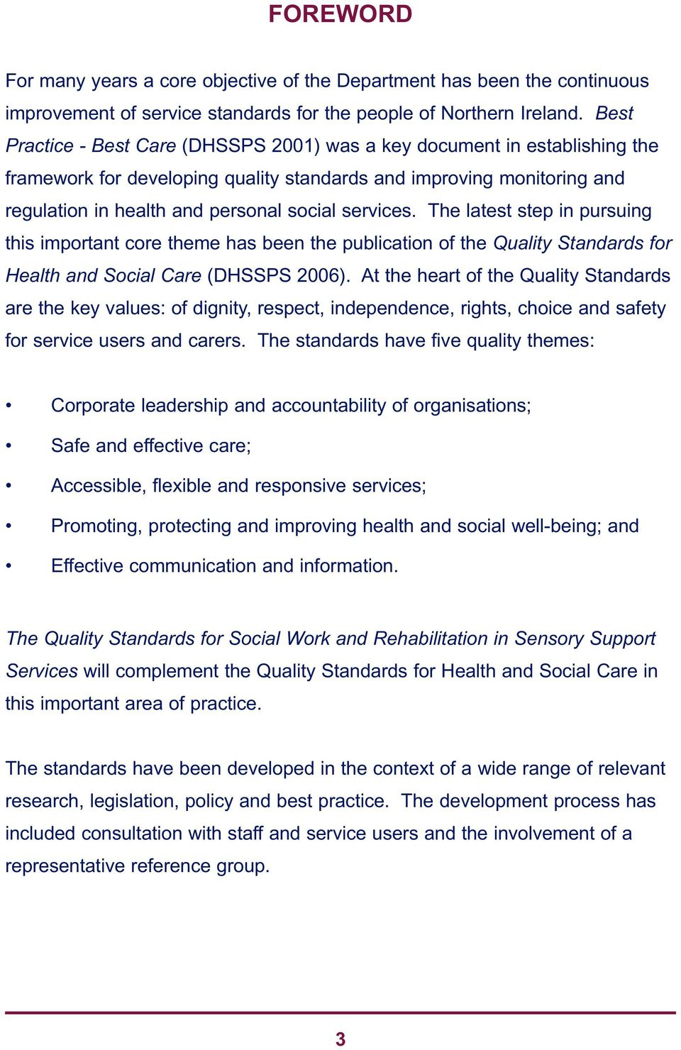 services. The latest step in pursuing this important core theme has been the publication of the Quality Standards for Health and Social Care (DHSSPS 2006).