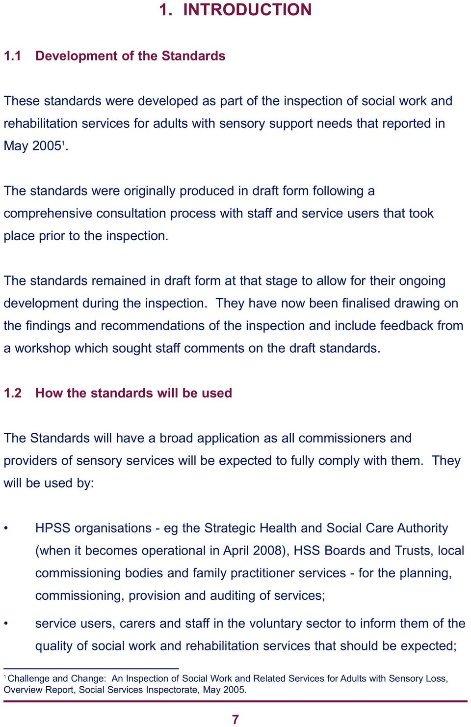 The standards were originally produced in draft form following a comprehensive consultation process with staff and service users that took place prior to the inspection.