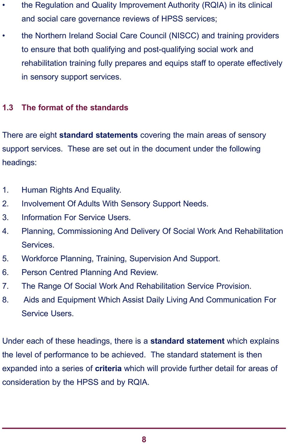 3 The format of the standards There are eight standard statements covering the main areas of sensory support services. These are set out in the document under the following headings: 1.