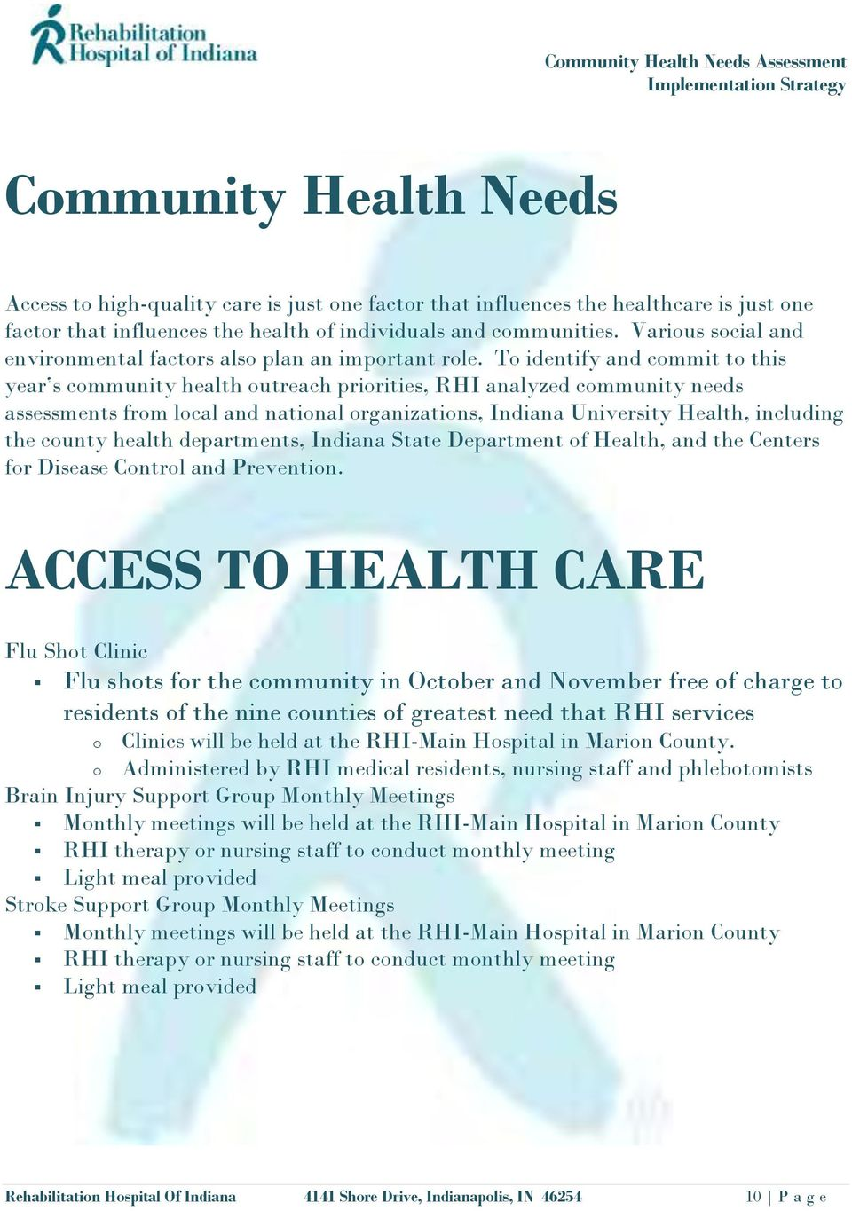 To identify and commit to this year s community health outreach priorities, RHI analyzed community needs assessments from local and national organizations, Indiana University Health, including the