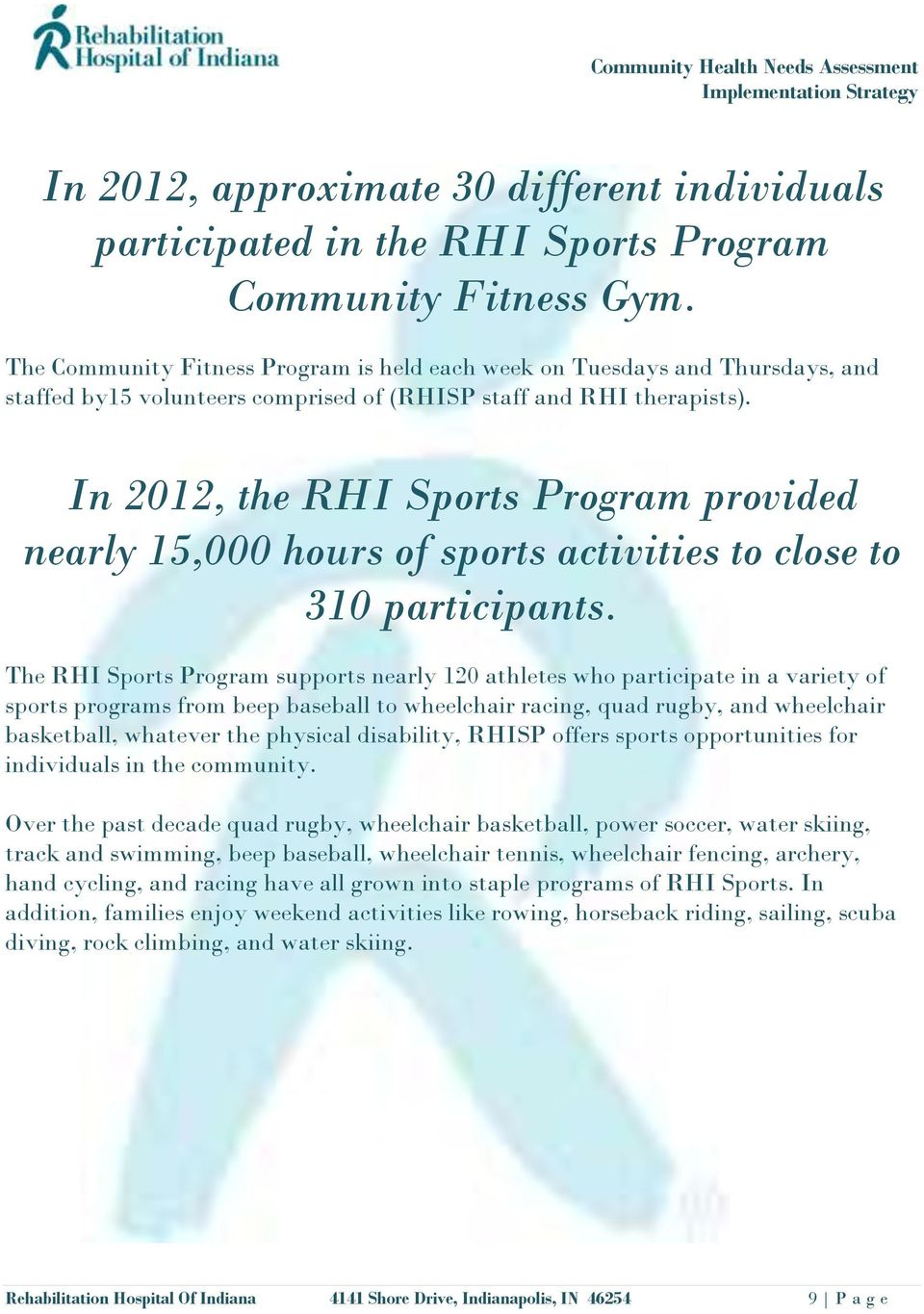 In 2012, the RHI Sports Program provided nearly 15,000 hours of sports activities to close to 310 participants.