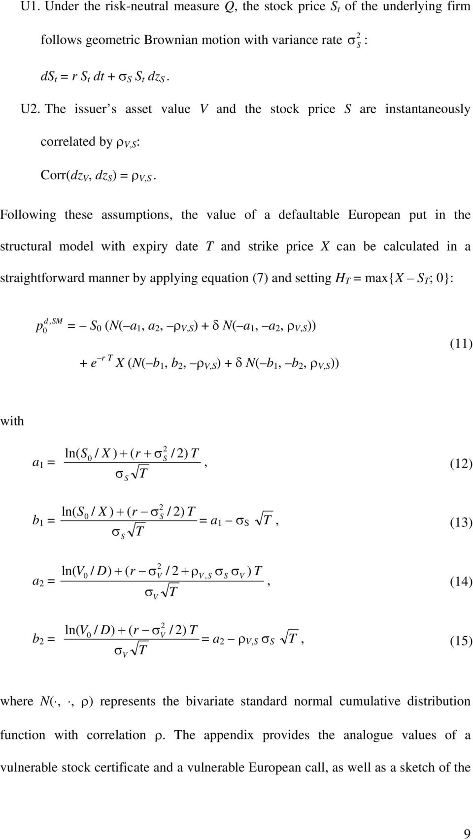 Following these assumptions, the value of a defaultable European put in the structural model with expiry date T and strike price X can be calculated in a straightforward manner by applying equation