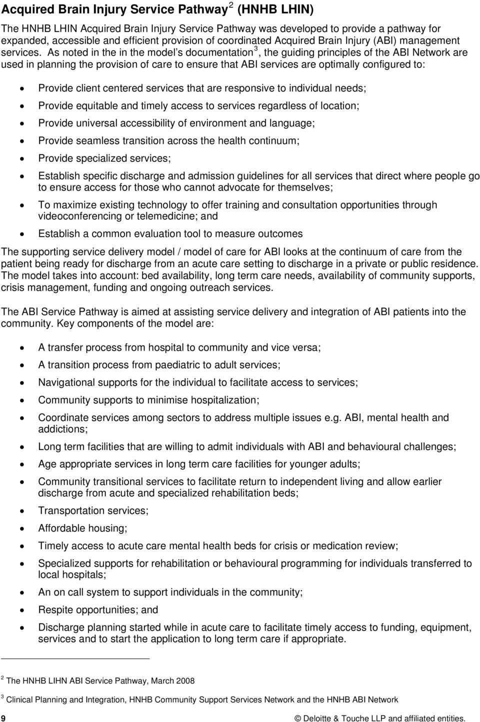 As noted in the in the model s documentation 3, the guiding principles of the ABI Network are used in planning the provision of care to ensure that ABI services are optimally configured to: Provide