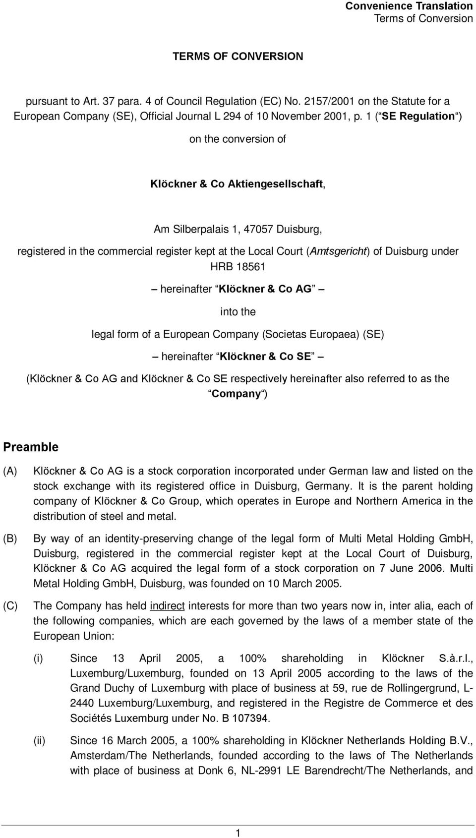 under HRB 18561 hereinafter Klöckner & Co AG into the legal form of a European Company (Societas Europaea) (SE) hereinafter Klöckner & Co SE (Klöckner & Co AG and Klöckner & Co SE respectively
