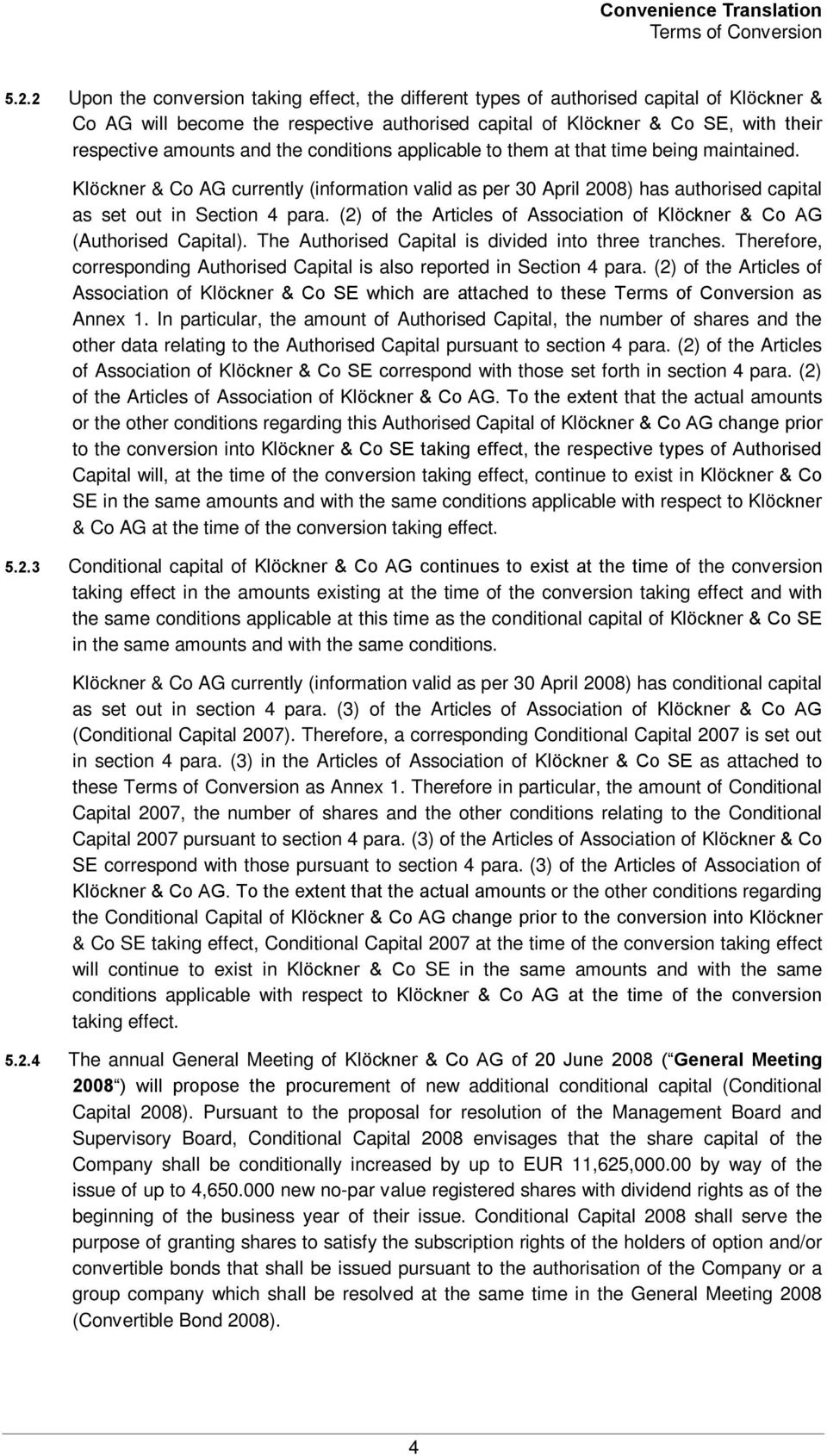 the conditions applicable to them at that time being maintained. Klöckner & Co AG currently (information valid as per 30 April 2008) has authorised capital as set out in Section 4 para.