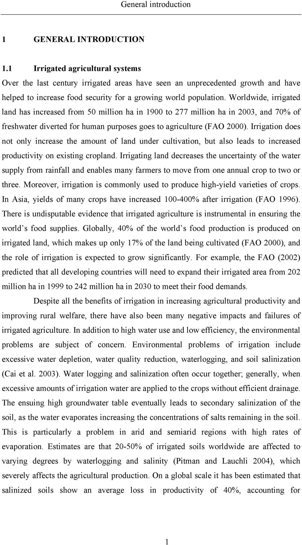 Worldwide, irrigated land has increased from 50 million ha in 1900 to 277 million ha in 2003, and 70% of freshwater diverted for human purposes goes to agriculture (FAO 2000).