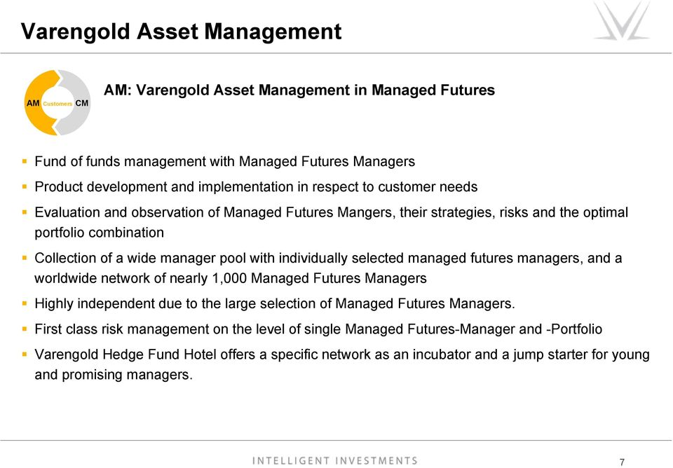 individually selected managed futures managers, and a worldwide network of nearly 1,000 Managed Futures Managers Highly independent due to the large selection of Managed Futures Managers.