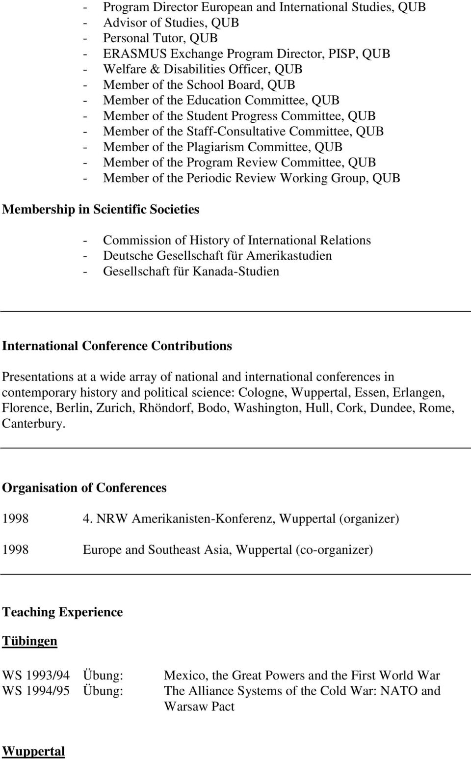 Committee, QUB - Member of the Program Review Committee, QUB - Member of the Periodic Review Working Group, QUB Membership in Scientific Societies - Commission of History of International Relations -