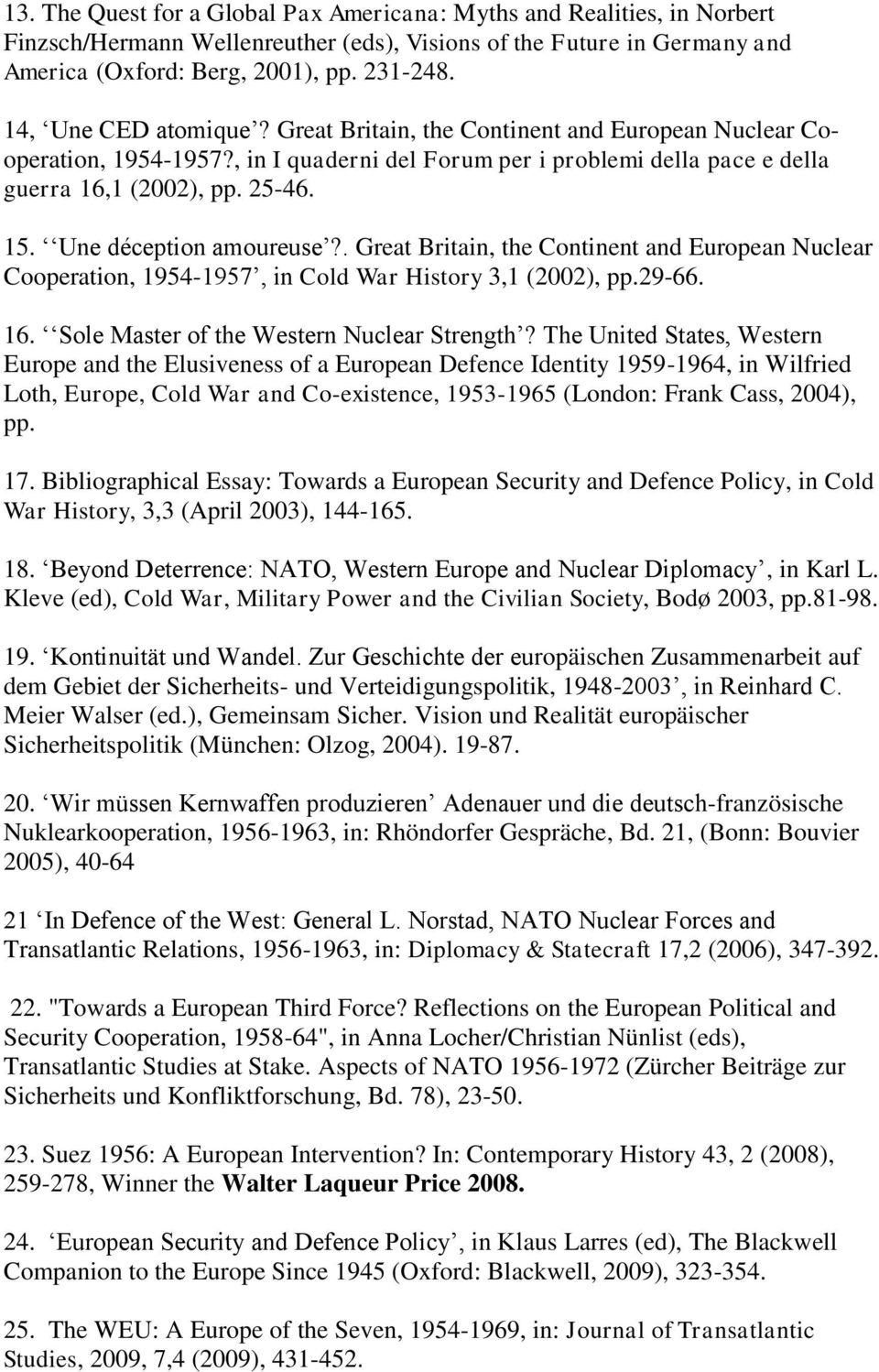 Une déception amoureuse?. Great Britain, the Continent and European Nuclear Cooperation, 1954-1957, in Cold War History 3,1 (2002), pp.29-66. 16. Sole Master of the Western Nuclear Strength?