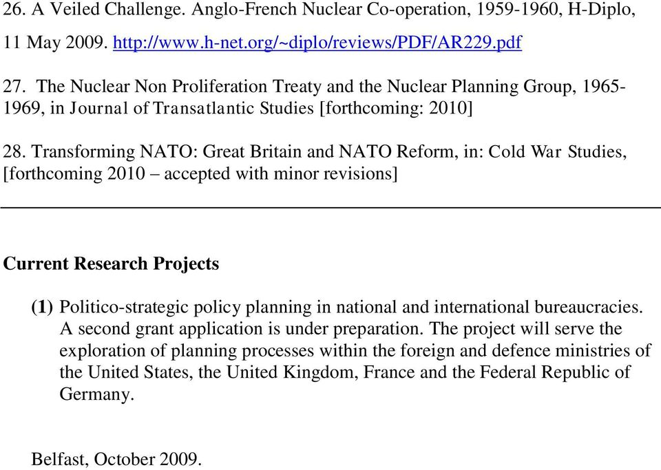 Transforming NATO: Great Britain and NATO Reform, in: Cold War Studies, [forthcoming 2010 accepted with minor revisions] Current Research Projects (1) Politico-strategic policy planning in