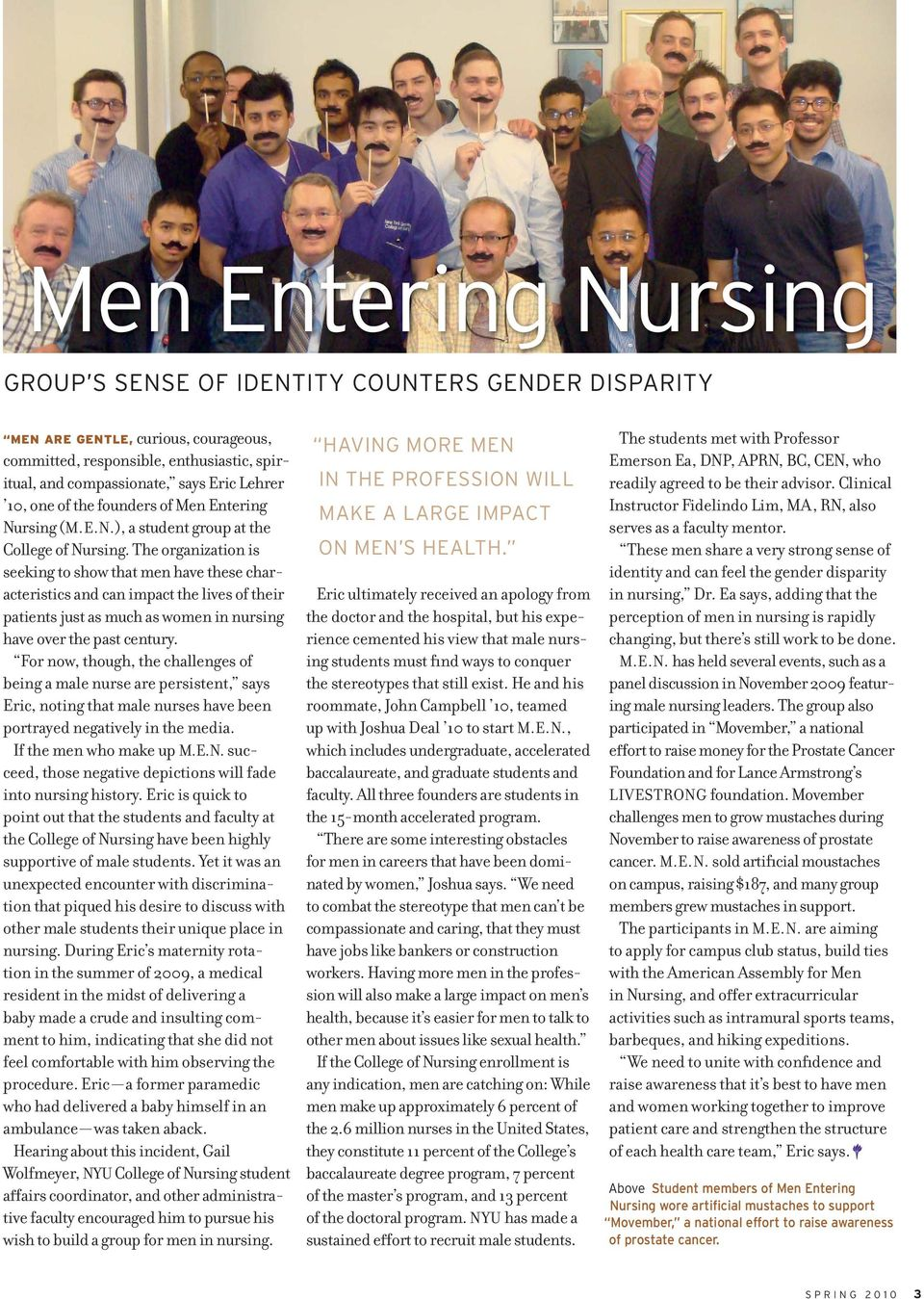 The organization is seeking to show that men have these characteristics and can impact the lives of their patients just as much as women in nursing have over the past century.