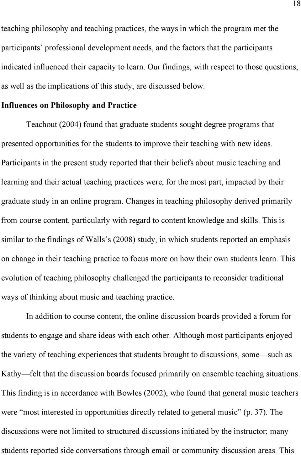Influences on Philosophy and Practice Teachout (2004) found that graduate students sought degree programs that presented opportunities for the students to improve their teaching with new ideas.