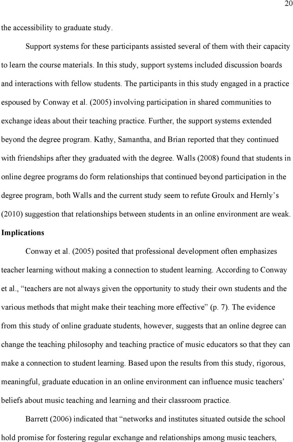 (2005) involving participation in shared communities to exchange ideas about their teaching practice. Further, the support systems extended beyond the degree program.