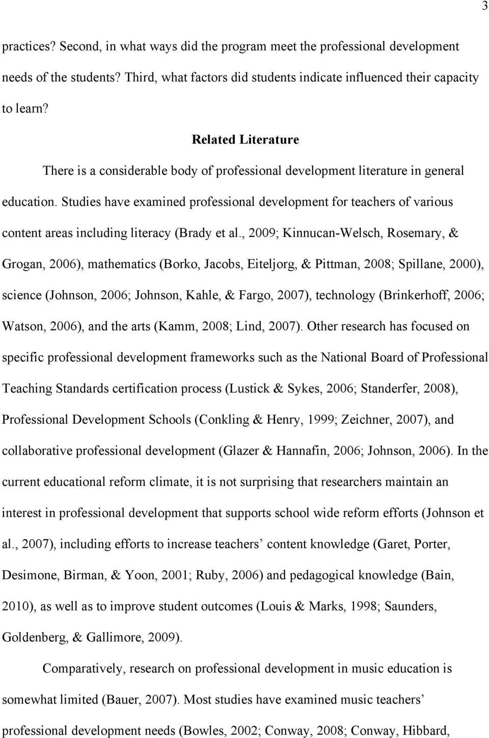 Studies have examined professional development for teachers of various content areas including literacy (Brady et al.