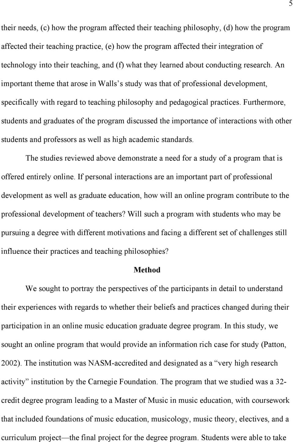 An important theme that arose in Walls s study was that of professional development, specifically with regard to teaching philosophy and pedagogical practices.