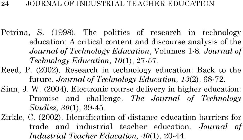 Journal of Technology Education, 10(1), 27-57. Reed, P. (2002). Research in technology education: Back to the future. Journal of Technology Education, 13(2), 68-72.