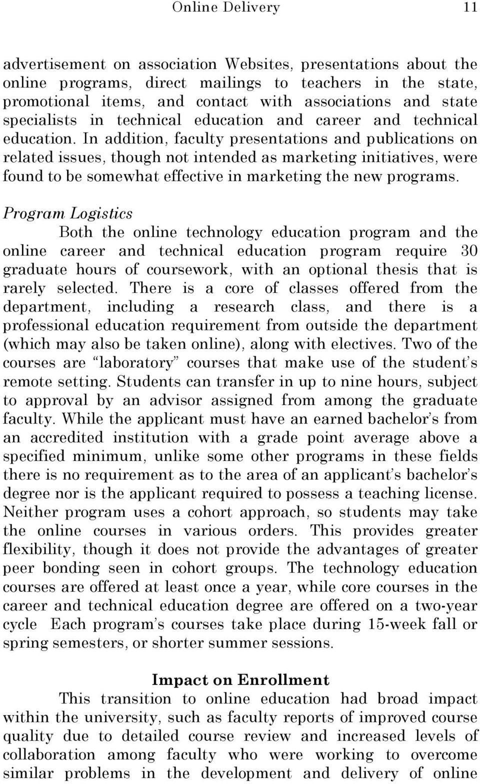 In addition, faculty presentations and publications on related issues, though not intended as marketing initiatives, were found to be somewhat effective in marketing the new programs.