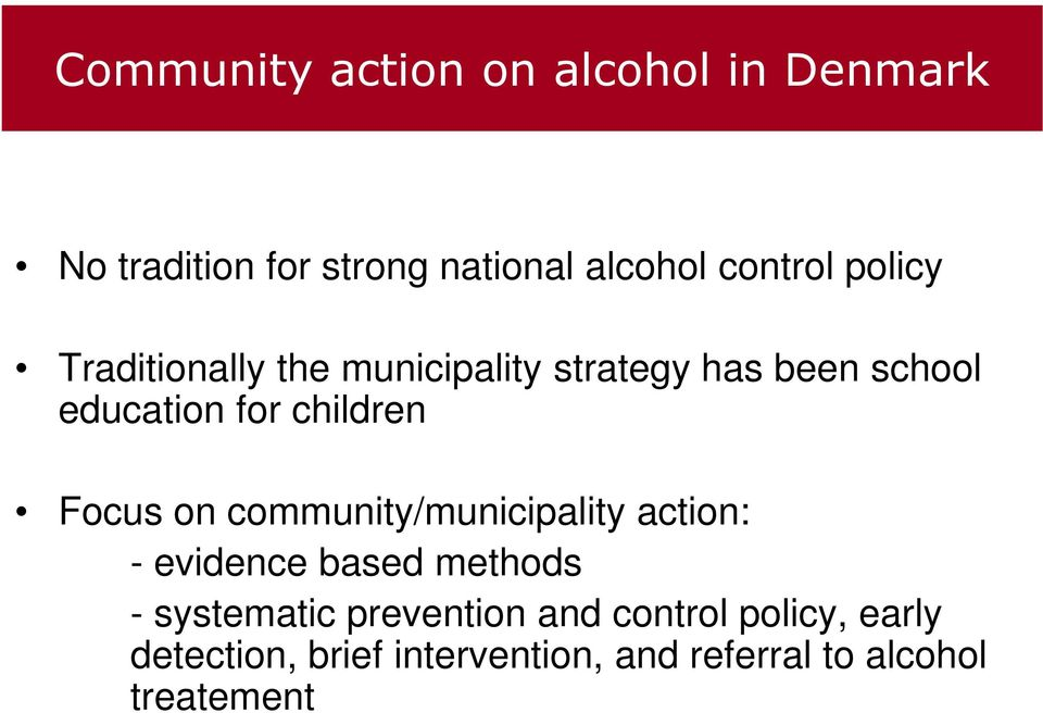 Focus on community/municipality action: - evidence based methods - systematic prevention