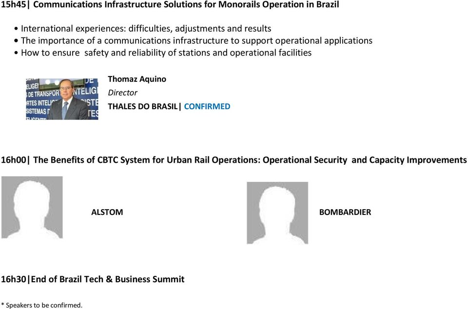 of stations and operational facilities Thomaz Aquino THALES DO BRASIL CONFIRMED 16h00 The Benefits of CBTC System for Urban Rail