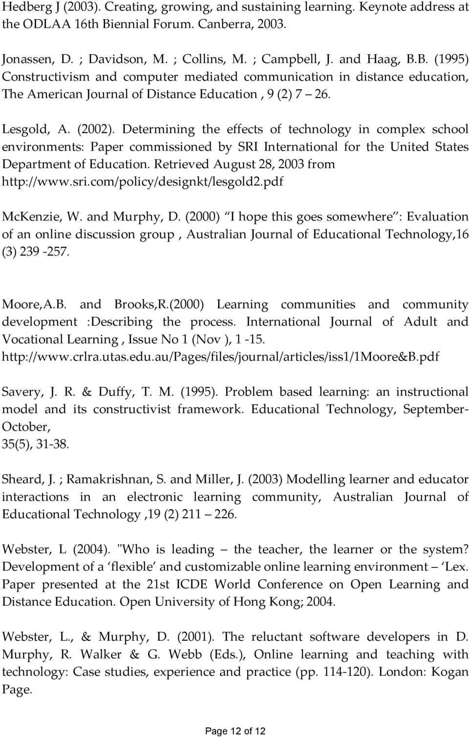 B. (1995) Constructivism and computer mediated communication in distance education, The American Journal of Distance Education, 9 (2) 7 26. Lesgold, A. (2002).