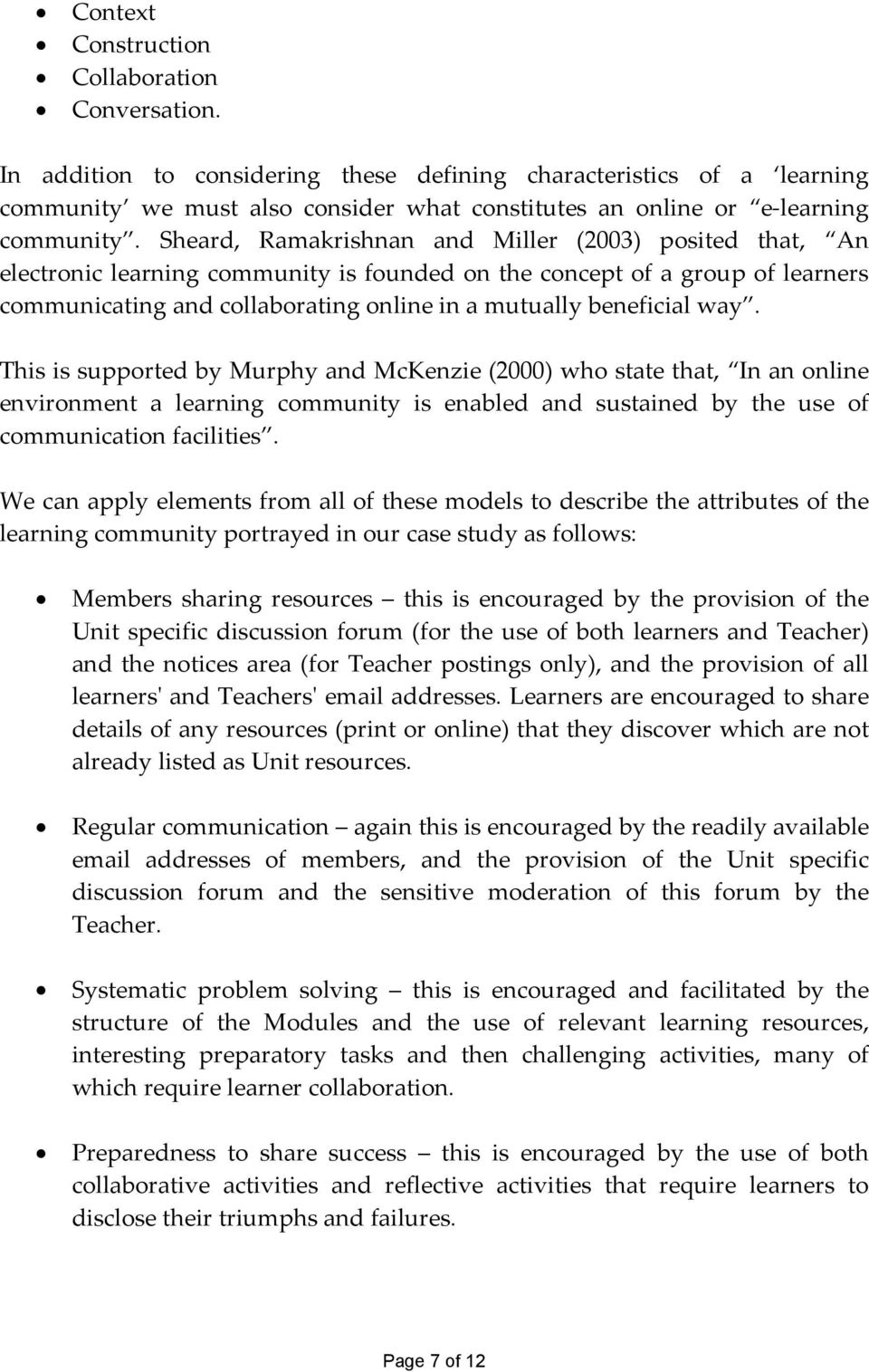 Sheard, Ramakrishnan and Miller (2003) posited that, An electronic learning community is founded on the concept of a group of learners communicating and collaborating online in a mutually beneficial
