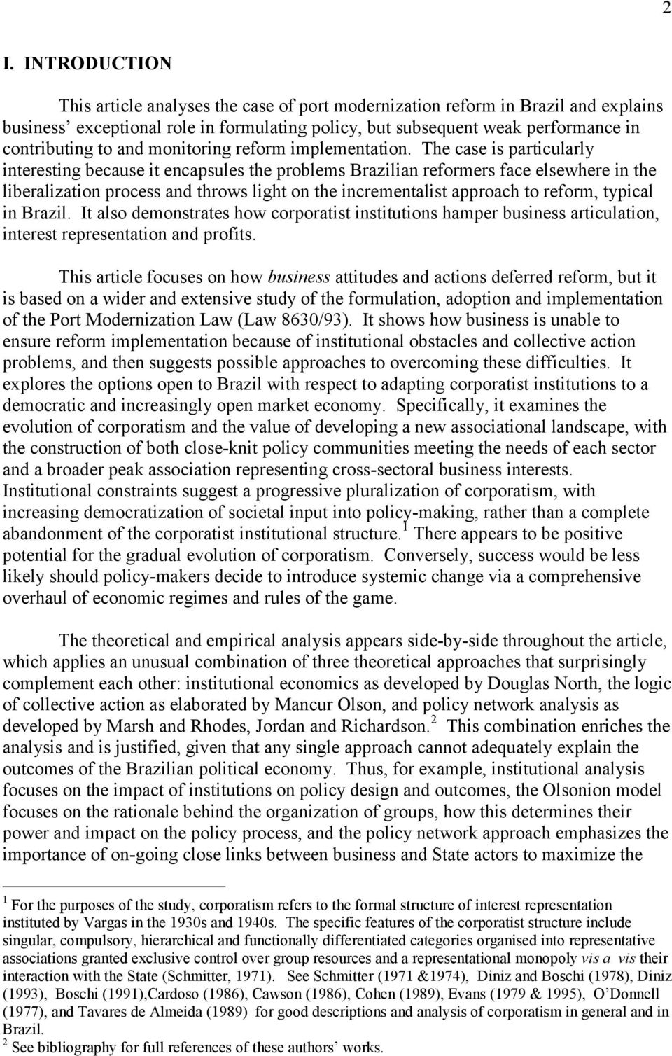 The case is particularly interesting because it encapsules the problems Brazilian reformers face elsewhere in the liberalization process and throws light on the incrementalist approach to reform,