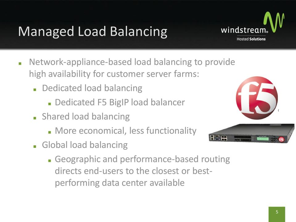 load balancing More economical, less functionality Global load balancing Geographic and