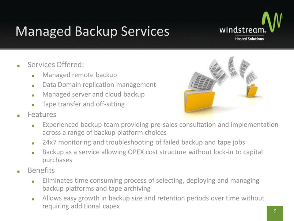 of failed backup and tape jobs Backup as a service allowing OPEX cost structure without lock-in to capital purchases Benefits Eliminates time consuming process of