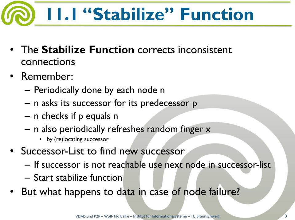 successor Successor-List to find new successor If successor is not reachable use next node in successor-list Start stabilize