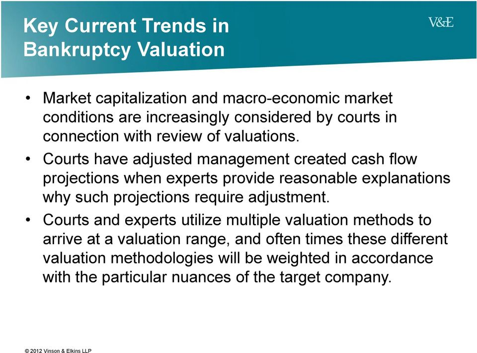 Courts have adjusted management created cash flow projections when experts provide reasonable explanations why such projections require