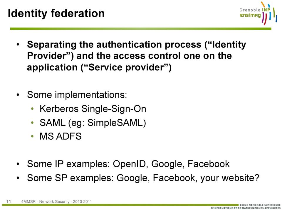 implementations: Kerberos Single-Sign-On SAML (eg: SimpleSAML) MS ADFS Some IP