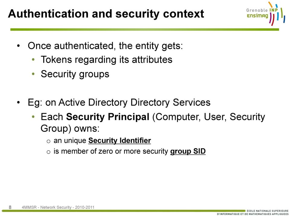 Directory Services Each Security Principal (Computer, User, Security Group)