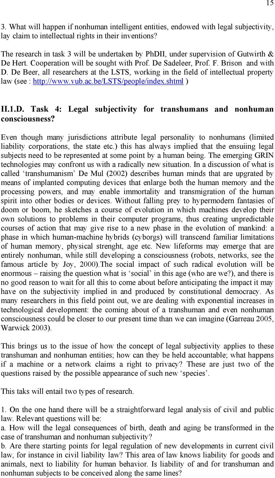 De Beer, all researchers at the LSTS, working in the field of intellectual property law (see : http://www.vub.ac.be/lsts/people/index.shtml ) II.1.D. Task 4: Legal subjectivity for transhumans and nonhuman consciousness?